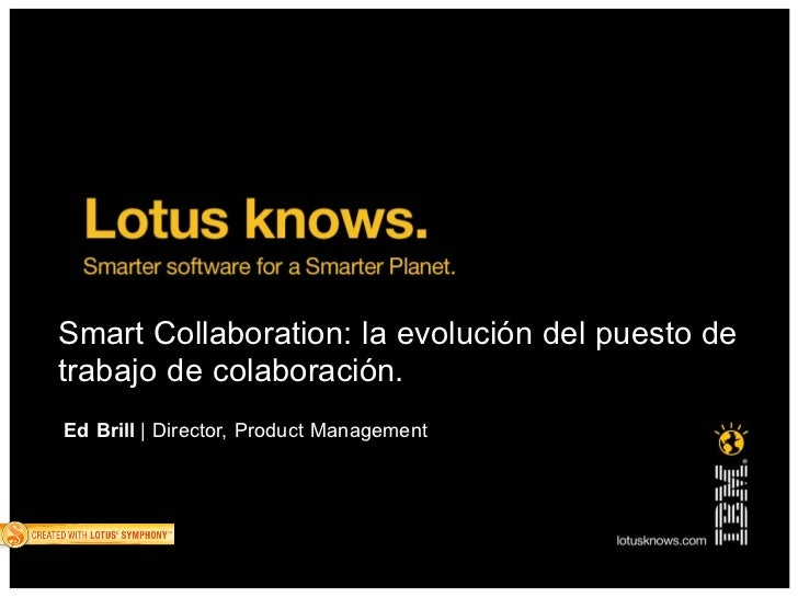 Smart Collaboration: la evolución del puesto de trabajo de colaboración. Ed Brill   Director, Product Management