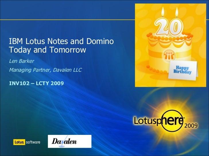 IBM Lotus Notes and Domino Today and Tomorrow <ul><ul><li>Len Barker </li></ul></ul><ul><ul><li>Managing Partner, Davalen ...