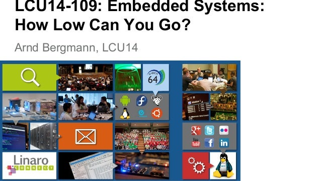 LCU14-109: Embedded Systems:  How Low Can You Go?  Arnd Bergmann, LCU14