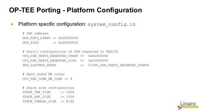 OP-TEE Porting - Platform Configuration  ● Platform specific configuration: system_config.in  # DDR address  DDR_PHYS_STAR...