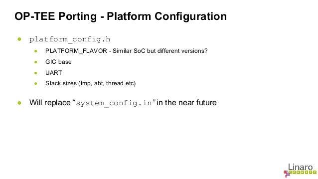 OP-TEE Porting - Platform Configuration  ● platform_config.h  ● PLATFORM_FLAVOR - Similar SoC but different versions?  ● G...