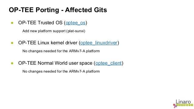 OP-TEE Porting - Affected Gits  ● OP-TEE Trusted OS (optee_os)  Add new platform support (plat-sunxi)  ● OP-TEE Linux kern...