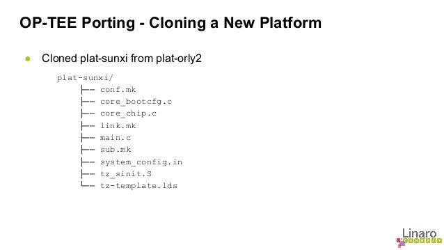 OP-TEE Porting - Cloning a New Platform  ● Cloned plat-sunxi from plat-orly2  plat-sunxi/  ├── conf.mk  ├── core_bootcfg.c...