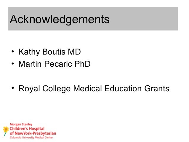 Acknowledgements • Kathy Boutis MD • Martin Pecaric PhD • Royal College Medical Education Grants Acknowledgements