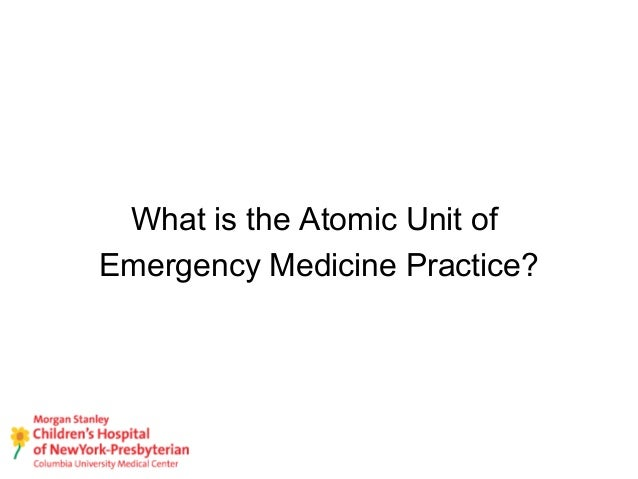 The Atomic Unit of Emergency Medicine ADMIT DISCHARGE