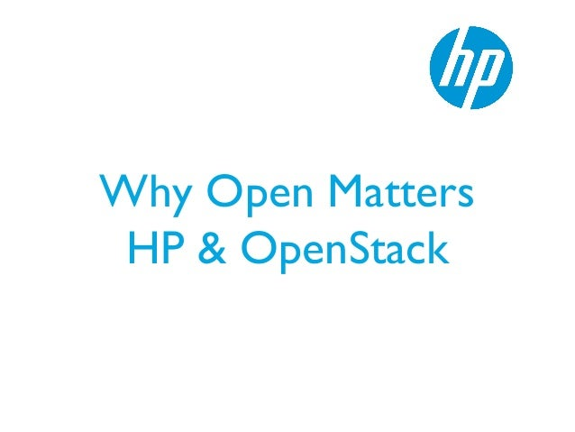 Why Open Matters HP & OpenStack