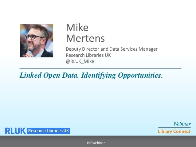 Webinar  Library Connect  #LCwebinar  Deputy Director and Data Services Manager Research Libraries UK @RLUK_Mike  Mike  Me...