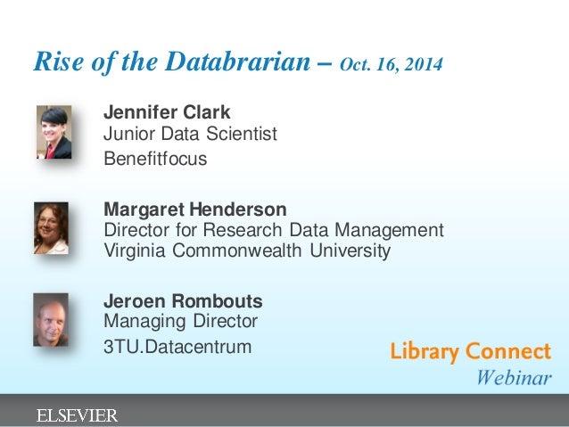 Rise of the Databrarian – Oct. 16, 2014  Jennifer Clark Junior Data Scientist  Benefitfocus  Margaret Henderson Director f...