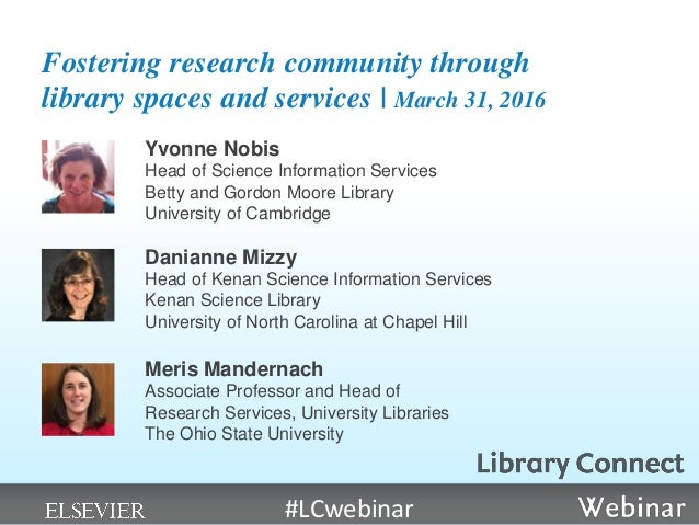 Fostering research community through library spaces and services   March 31, 2016 Yvonne Nobis Head of Science Information...