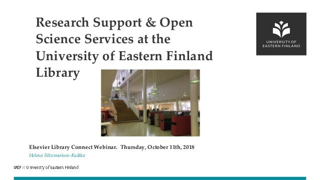 Elsevier Library Connect Webinar. Thursday, October 11th, 2018 Helena Silvennoinen-Kuikka Research Support & Open Science ...