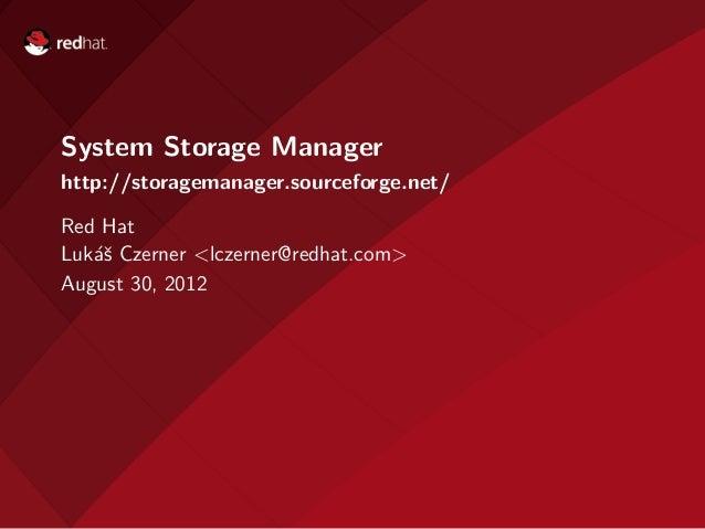 System Storage Managerhttp://storagemanager.sourceforge.net/Red HatLuk´ˇ Czerner <lczerner@redhat.com>   asAugust 30, 2012