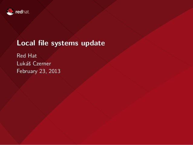Local file systems updateRed HatLuk´ˇ Czerner   asFebruary 23, 2013