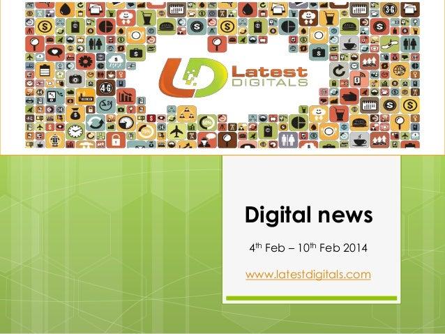 Digital news 4th Feb – 10th Feb 2014 www.latestdigitals.com