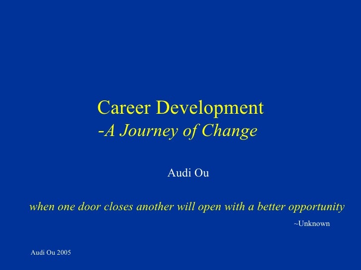 Career Development - A Journey of Change   when one door closes another will open with a better opportunity Audi Ou 2005 A...
