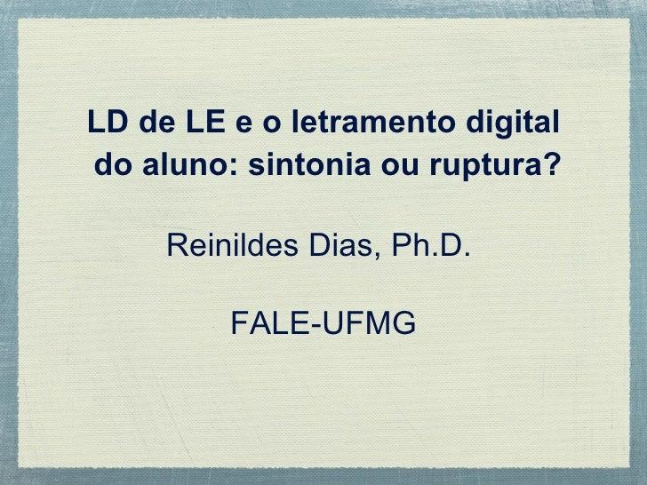 LD de LE e o letramento digital do aluno: sintonia ou ruptura? Reinildes Dias, Ph.D.  FALE-UFMG