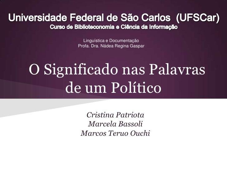 Linguística e Documentação       Profa. Dra. Nádea Regina GasparO Significado nas Palavras     de um Político         Cris...