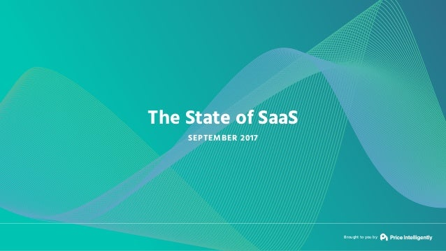 Brought to you by The State of SaaS SEPTEMBER 2017