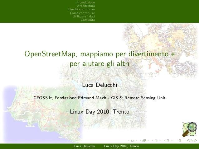 Introduzione Architettura Perch`e contribuire Come contribuire Utilizzare i dati Comunit`a OpenStreetMap, mappiamo per div...