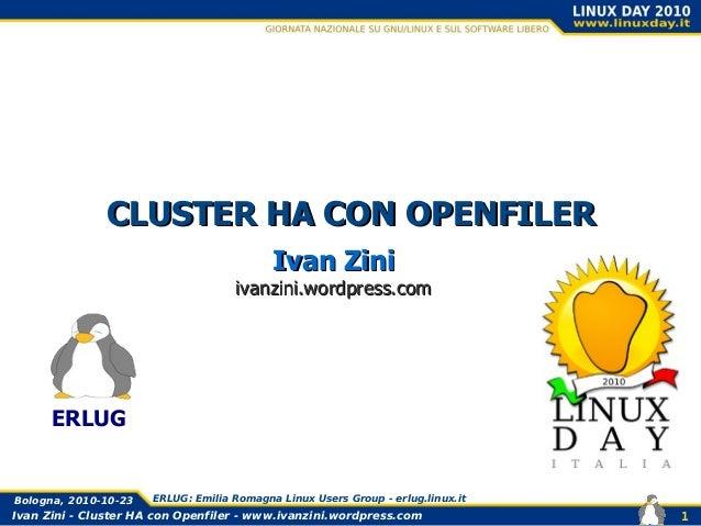 Ivan Zini - Cluster HA con Openfiler - www.ivanzini.wordpress.com Bologna, 2010-10-23 ERLUG: Emilia Romagna Linux Users Gr...