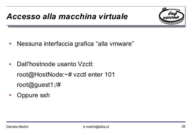 """26Daniele Martini d.martini@alba.st Accesso alla macchina virtuale Nessuna interfaccia grafica """"alla vmware"""" Dall'hostnode..."""