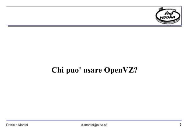 3Daniele Martini d.martini@alba.st Chi puo' usare OpenVZ?