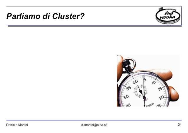 34Daniele Martini d.martini@alba.st Parliamo di Cluster?