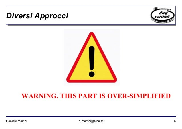 8Daniele Martini d.martini@alba.st Diversi Approcci WARNING. THIS PART IS OVER-SIMPLIFIED
