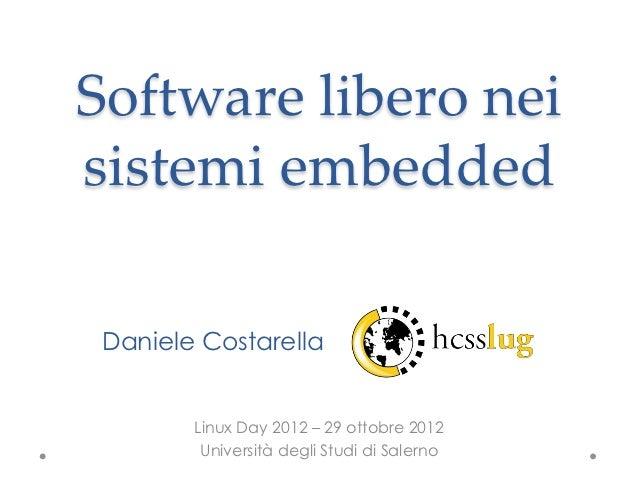 Software libero nei sistemi embedded                                   Daniele Costarella     Linux Day 2012 – 29 o...
