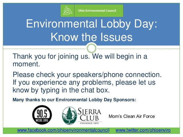 Environmental Lobby Day: Know the Issues Thank you for joining us. We will begin in a moment. Please check your speakers/p...