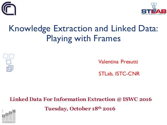 Knowledge Extraction and Linked Data: Playing with Frames Valentina Presutti STLab, ISTC-CNR Linked Data For Information E...