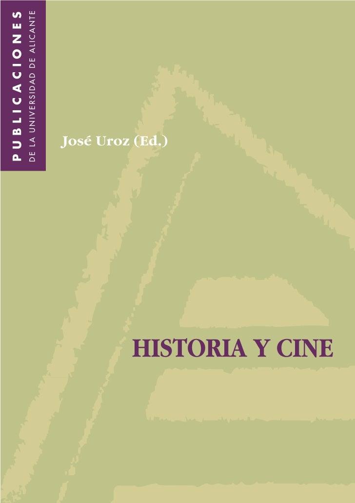 PUBLICACIONES                  DE LA UNIVERSIDAD DE ALICANTE                    José Uroz (Ed.)HISTORIA Y CINE