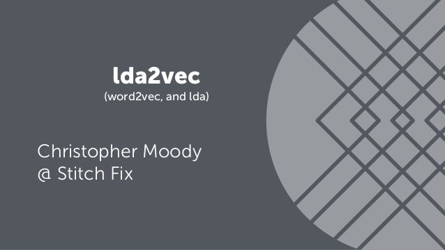 lda2vec (word2vec, and lda) Christopher Moody @ Stitch Fix