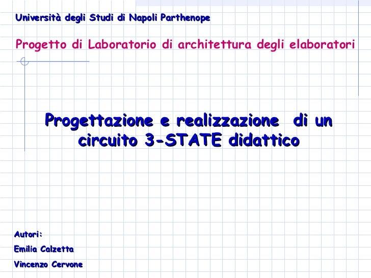 Progetto di Laboratorio di architettura degli elaboratori Progettazione e realizzazione  di un circuito 3-STATE didattico ...