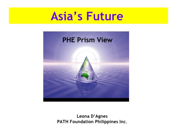 Asia's Future   Leona D'Agnes PATH Foundation Philippines Inc . PHE Prism View