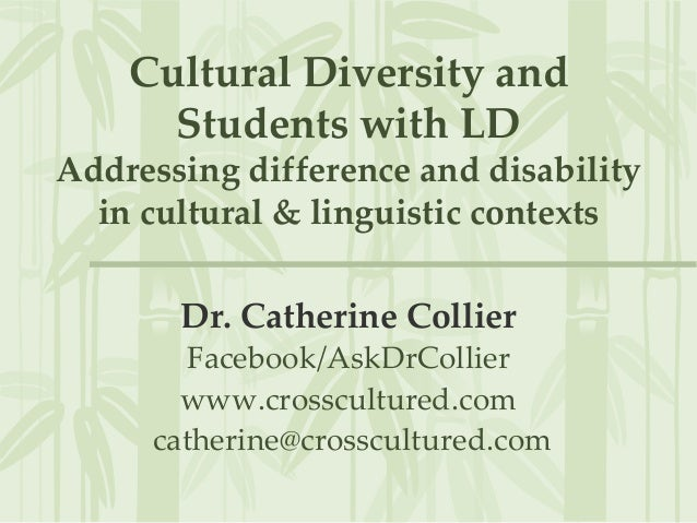 Cultural Diversity and Students with LD Addressing difference and disability in cultural & linguistic contexts Dr. Catheri...