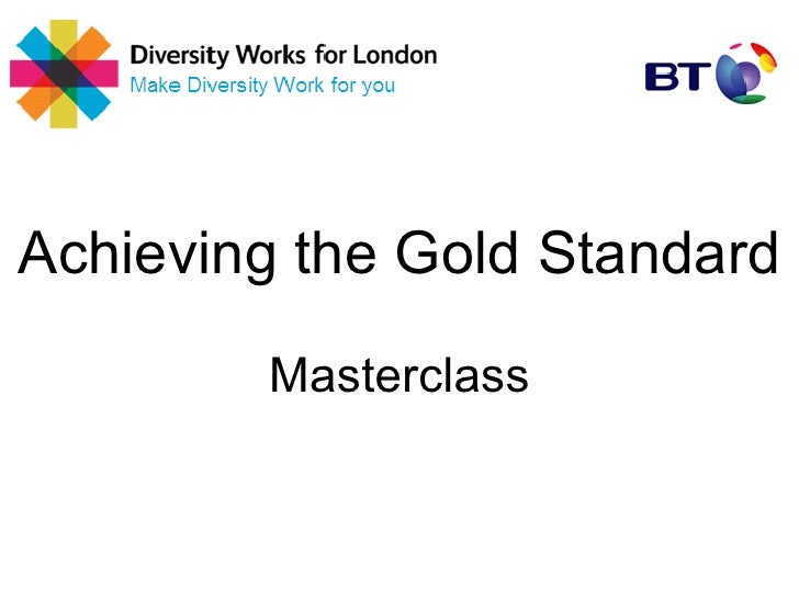 Achieving the Gold Standard        Masterclass