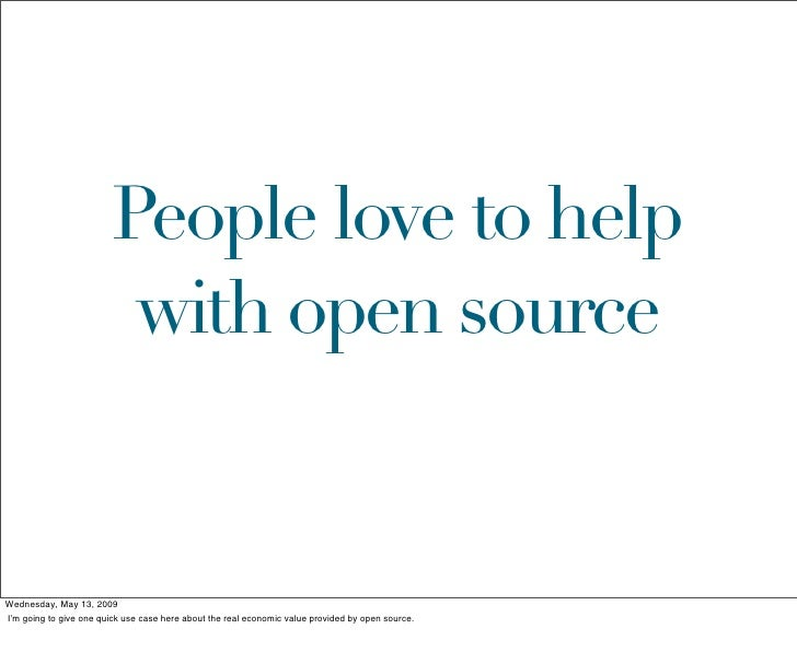 People love to help                           with open source   Wednesday, May 13, 2009 I'm going to give one quick use c...