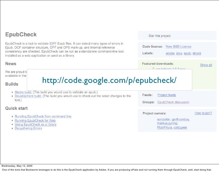 http://code.google.com/p/epubcheck/     Wednesday, May 13, 2009 One of the tools that Bookworm leverages to do this is the...