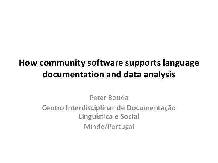 How community software supports language     documentation and data analysis                    Peter Bouda     Centro Int...