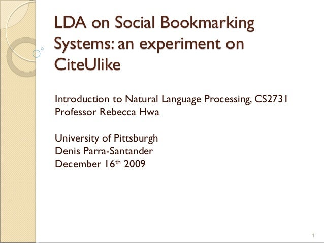 LDA on Social Bookmarking Systems: an experiment on CiteUlike Introduction to Natural Language Processing, CS2731 Professo...