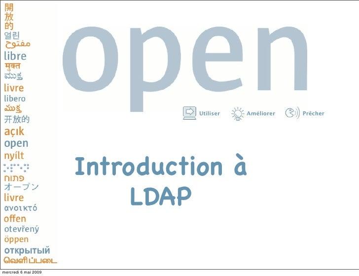 Utiliser   Améliorer   Prêcher                           Introduction à                            LDAP  mercredi 6 mai 20...