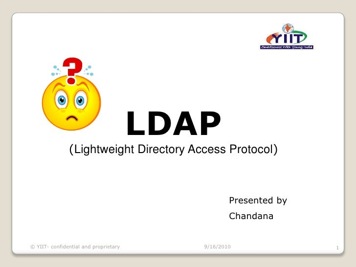 LDAP<br />(Lightweight Directory Access Protocol)<br />Presented by<br />Chandana<br />9/16/2010<br />1<br />© YIIT- confi...