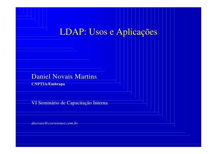 LDAP: Usos e Aplicações    Daniel Novais Martins CNPTIA/Embrapa    VI Seminário de Capacitação Interna   dnovais@correione...