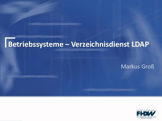 Betriebssysteme – Verzeichnisdienst LDAPMarkus Groß