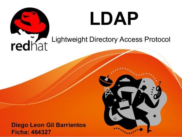 LDAP Lightweight Directory Access Protocol Diego Leon Gil Barrientos Ficha: 464327