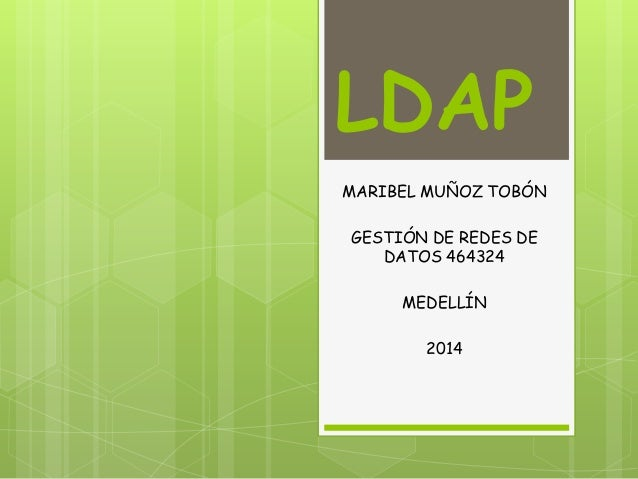 LDAP MARIBEL MUÑOZ TOBÓN GESTIÓN DE REDES DE DATOS 464324 MEDELLÍN 2014