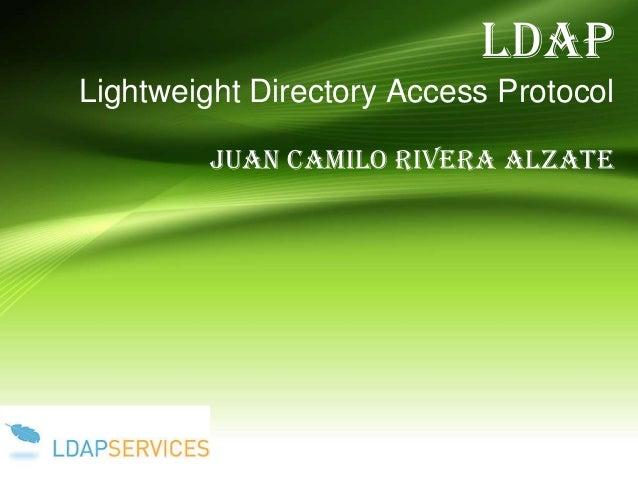LDAP Lightweight Directory Access Protocol Juan Camilo Rivera Alzate