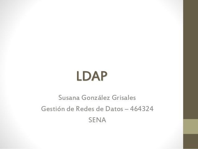LDAP Susana González Grisales Gestión de Redes de Datos – 464324 SENA
