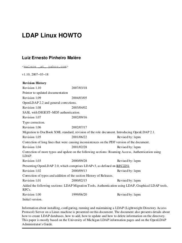 LDAP Linux HOWTOLuiz Ernesto Pinheiro Malère<malere _at_ yahoo.com>v1.10, 2007−03−18Revision HistoryRevision 1.10 2007/03/...