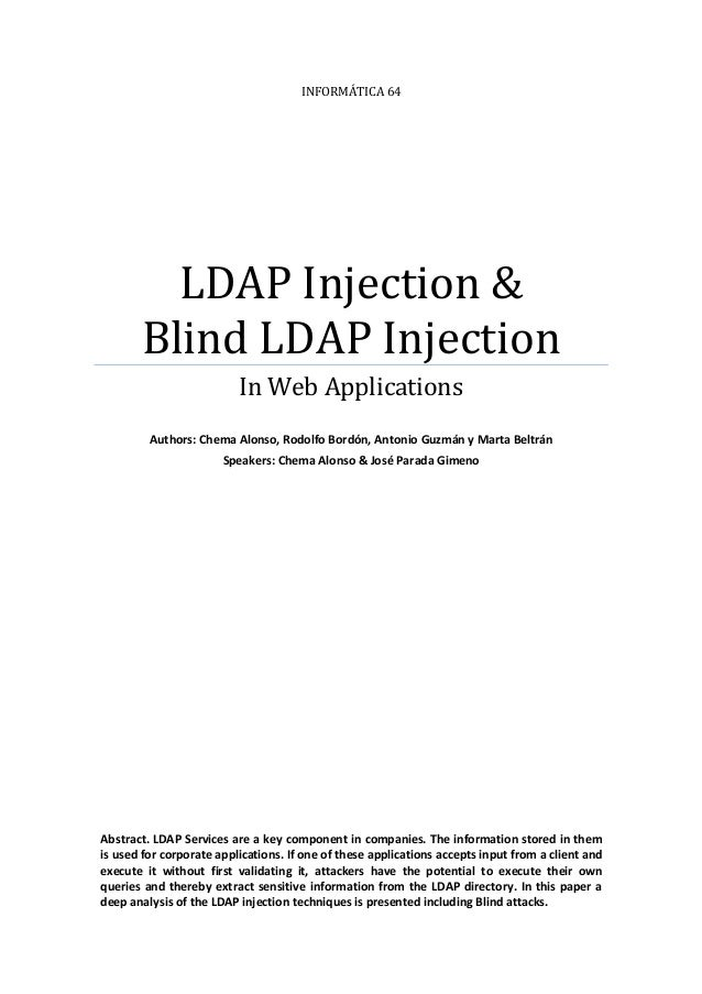 INFORMÁTICA 64  LDAP Injection & Blind LDAP Injection In Web Applications Authors: Chema Alonso, Rodolfo Bordón, Antonio G...
